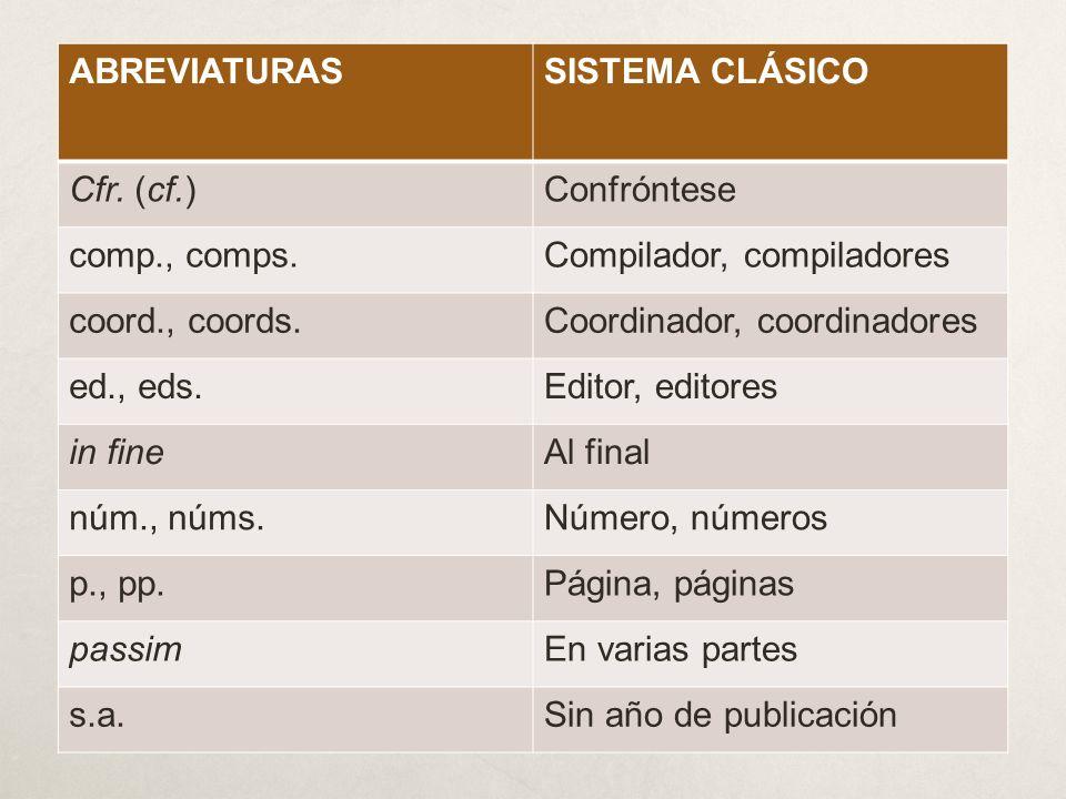 ABREVIATURASSISTEMA CLÁSICO Cfr. (cf.)Confróntese comp., comps.Compilador, compiladores coord., coords.Coordinador, coordinadores ed., eds.Editor, edi