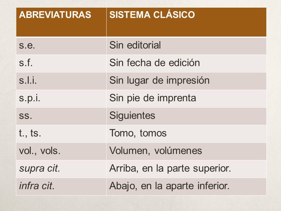 ABREVIATURASSISTEMA CLÁSICO Ídem (Id.)Idéntico Ibídem (Ibid.)Casi idéntico op.