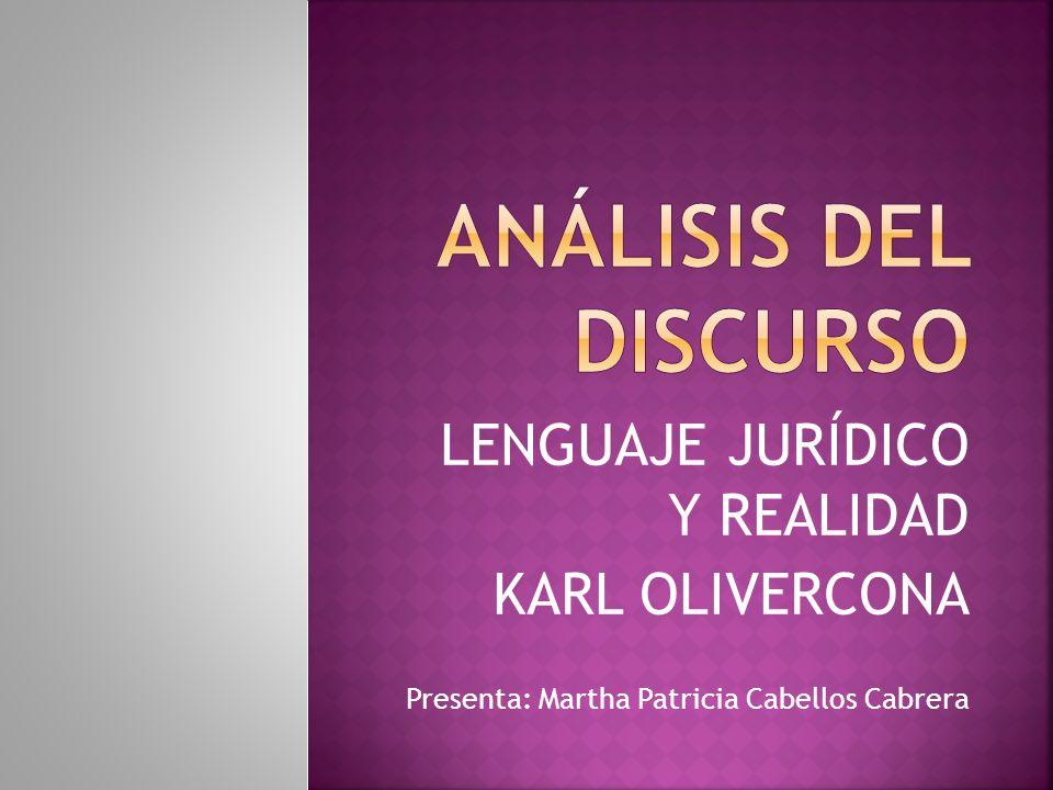 LENGUAJE JURÍDICO Y REALIDAD KARL OLIVERCONA Presenta: Martha Patricia Cabellos Cabrera