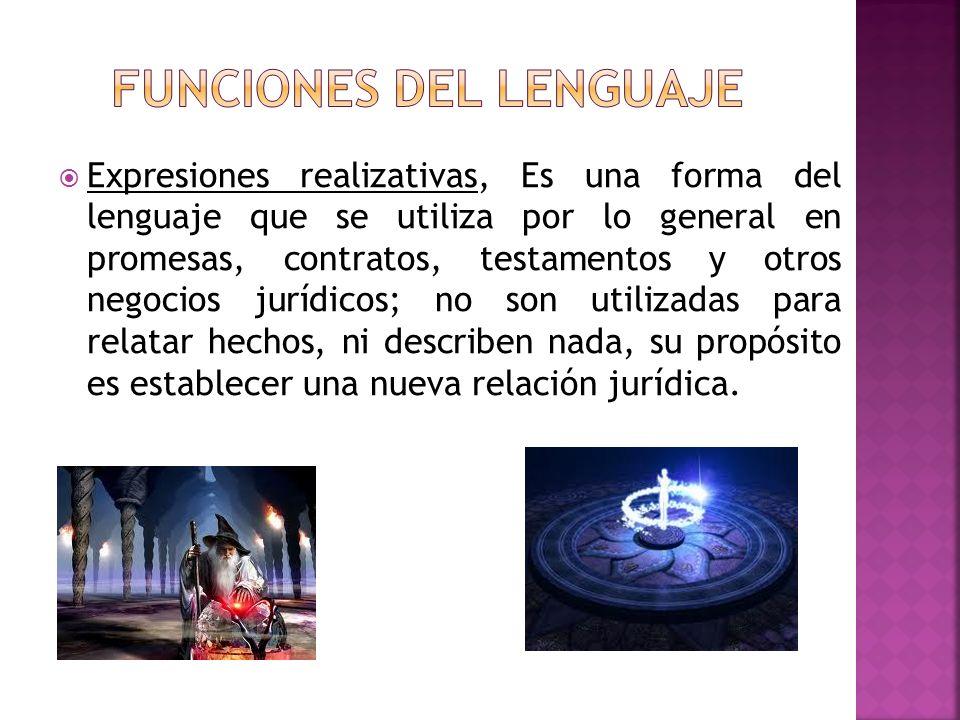 Expresiones realizativas, Es una forma del lenguaje que se utiliza por lo general en promesas, contratos, testamentos y otros negocios jurídicos; no s