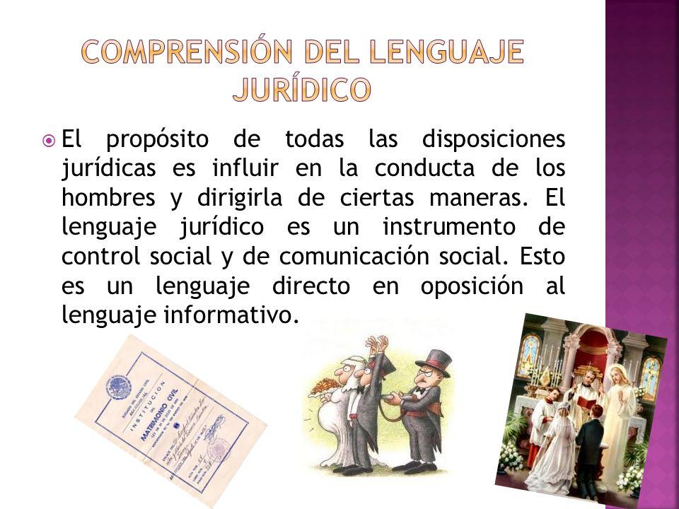 El propósito de todas las disposiciones jurídicas es influir en la conducta de los hombres y dirigirla de ciertas maneras. El lenguaje jurídico es un