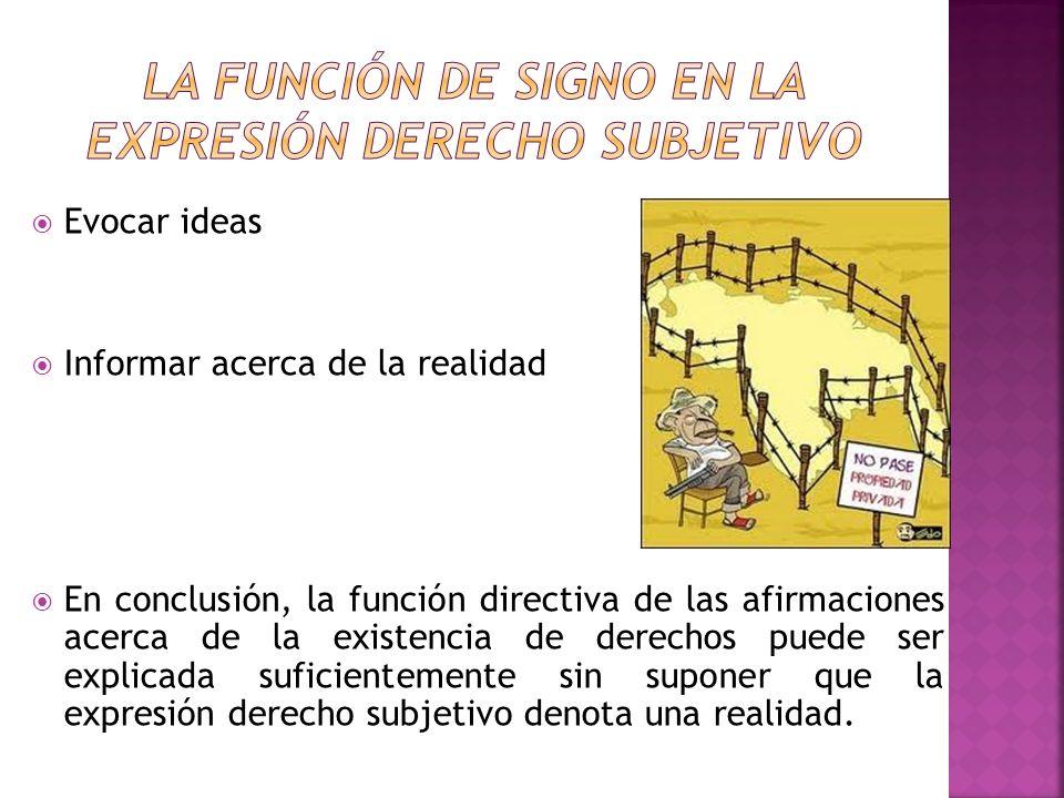 Evocar ideas Informar acerca de la realidad En conclusión, la función directiva de las afirmaciones acerca de la existencia de derechos puede ser expl
