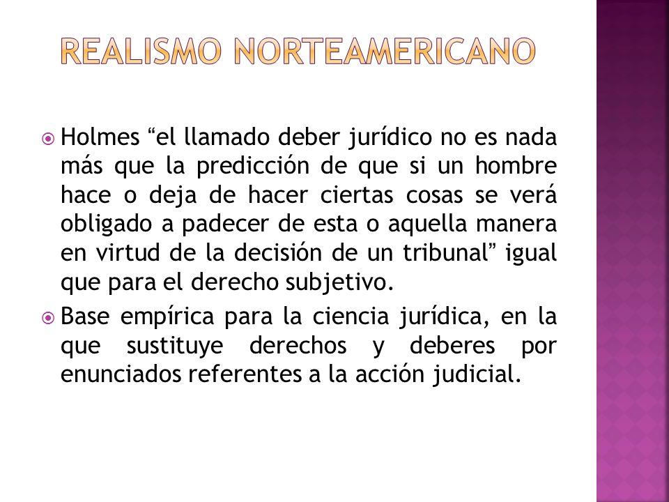 Holmes el llamado deber jurídico no es nada más que la predicción de que si un hombre hace o deja de hacer ciertas cosas se verá obligado a padecer de