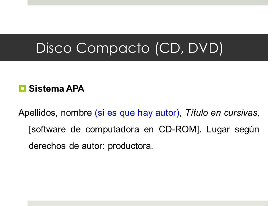 Disco Compacto (CD, DVD) Sistema APA Apellidos, nombre (si es que hay autor), Título en cursivas, [software de computadora en CD-ROM]. Lugar según der