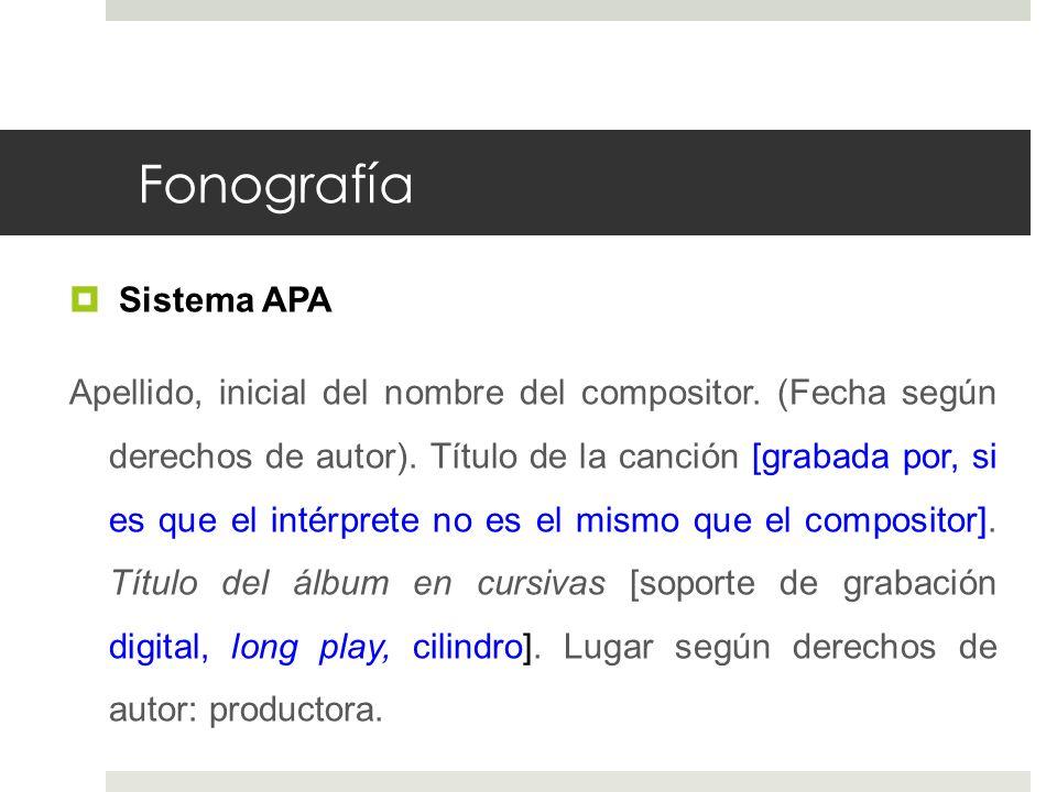 Fonografía Sistema APA Apellido, inicial del nombre del compositor. (Fecha según derechos de autor). Título de la canción [grabada por, si es que el i