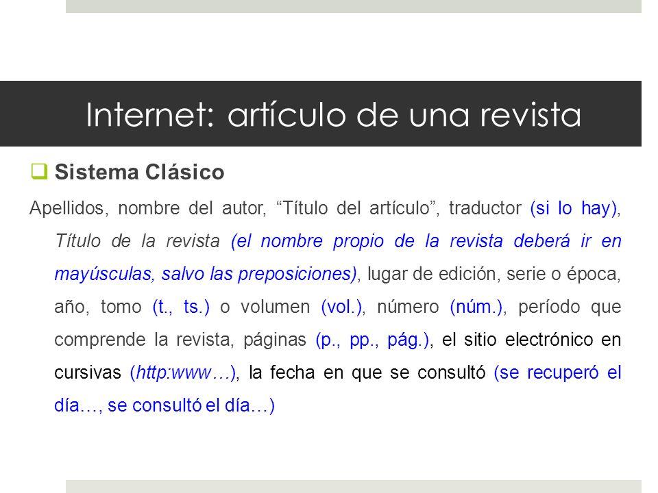 Internet: artículo de una revista Sistema Clásico Apellidos, nombre del autor, Título del artículo, traductor (si lo hay), Título de la revista (el no