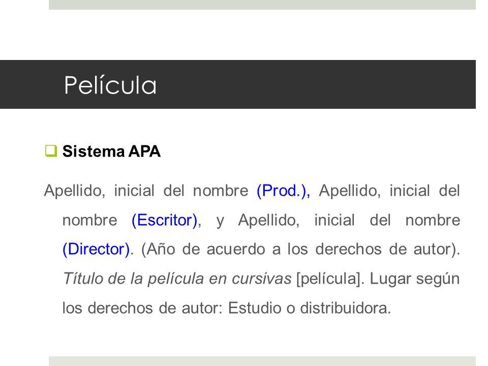 Película Sistema APA Apellido, inicial del nombre (Prod.), Apellido, inicial del nombre (Escritor), y Apellido, inicial del nombre (Director). (Año de
