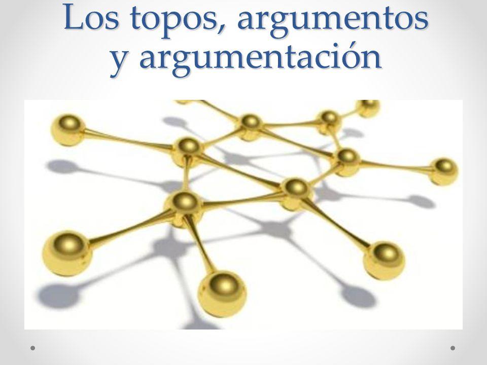 Los topos, argumentos y argumentación
