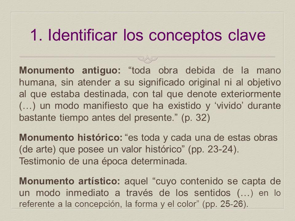 1. Identificar los conceptos clave Monumento antiguo: toda obra debida de la mano humana, sin atender a su significado original ni al objetivo al que
