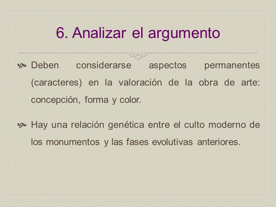 6. Analizar el argumento Deben considerarse aspectos permanentes (caracteres) en la valoración de la obra de arte: concepción, forma y color. Hay una