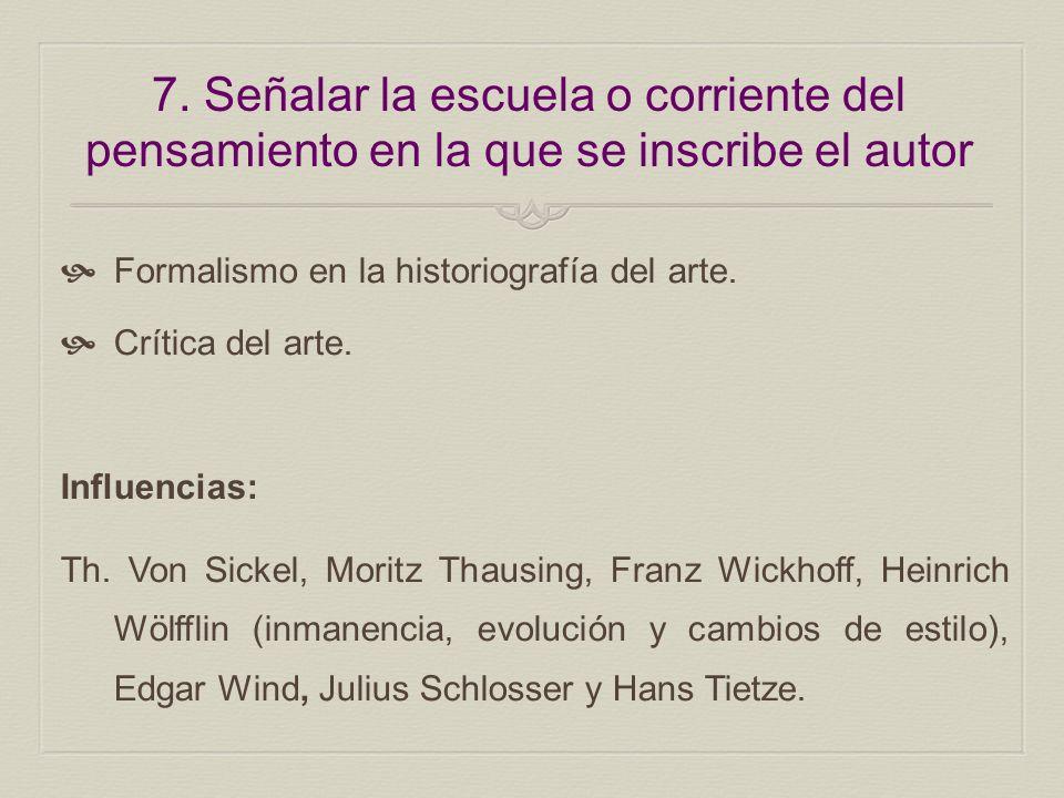 7. Señalar la escuela o corriente del pensamiento en la que se inscribe el autor Formalismo en la historiografía del arte. Crítica del arte. Influenci