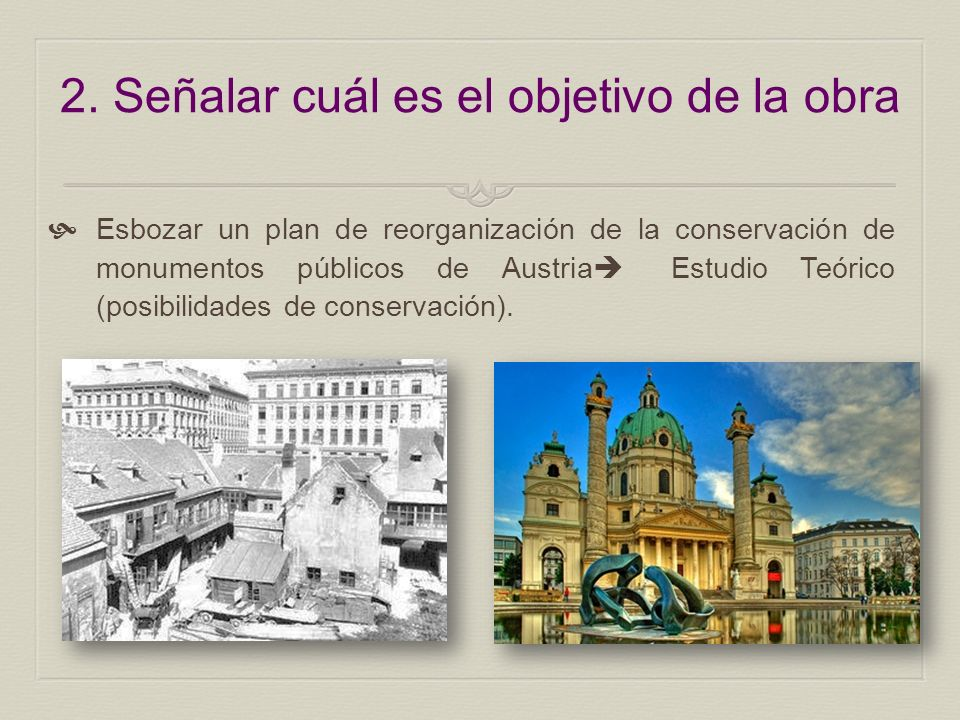 2. Señalar cuál es el objetivo de la obra Esbozar un plan de reorganización de la conservación de monumentos públicos de Austria Estudio Teórico (posi