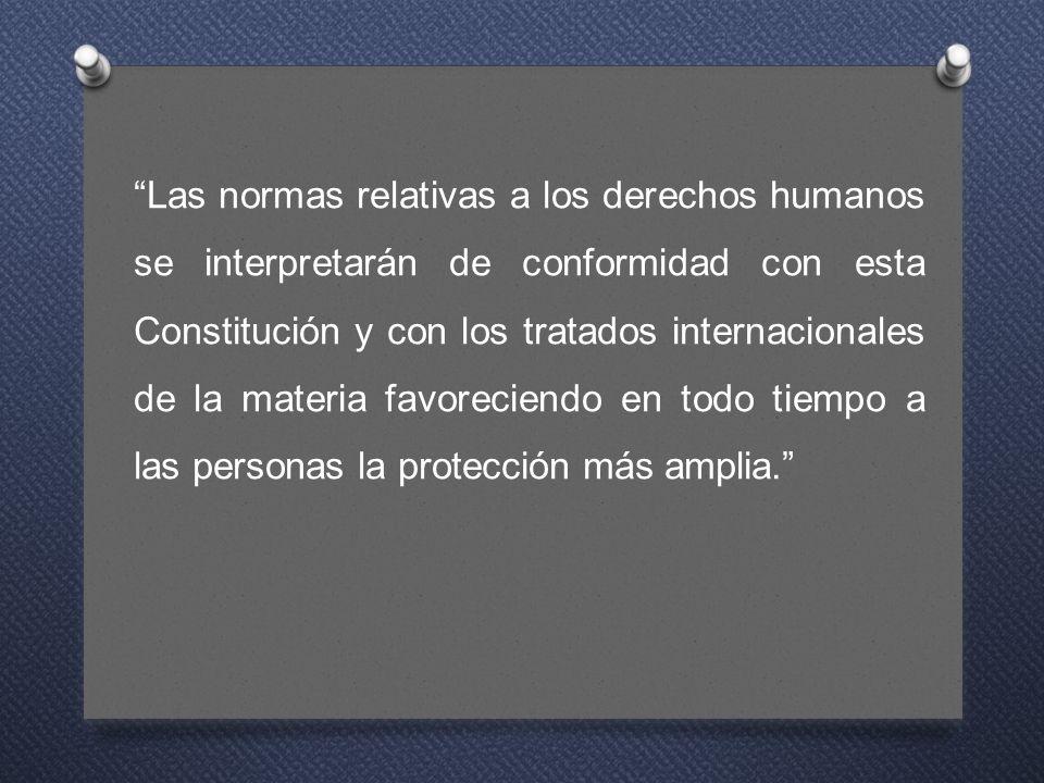 Las normas relativas a los derechos humanos se interpretarán de conformidad con esta Constitución y con los tratados internacionales de la materia favoreciendo en todo tiempo a las personas la protección más amplia.