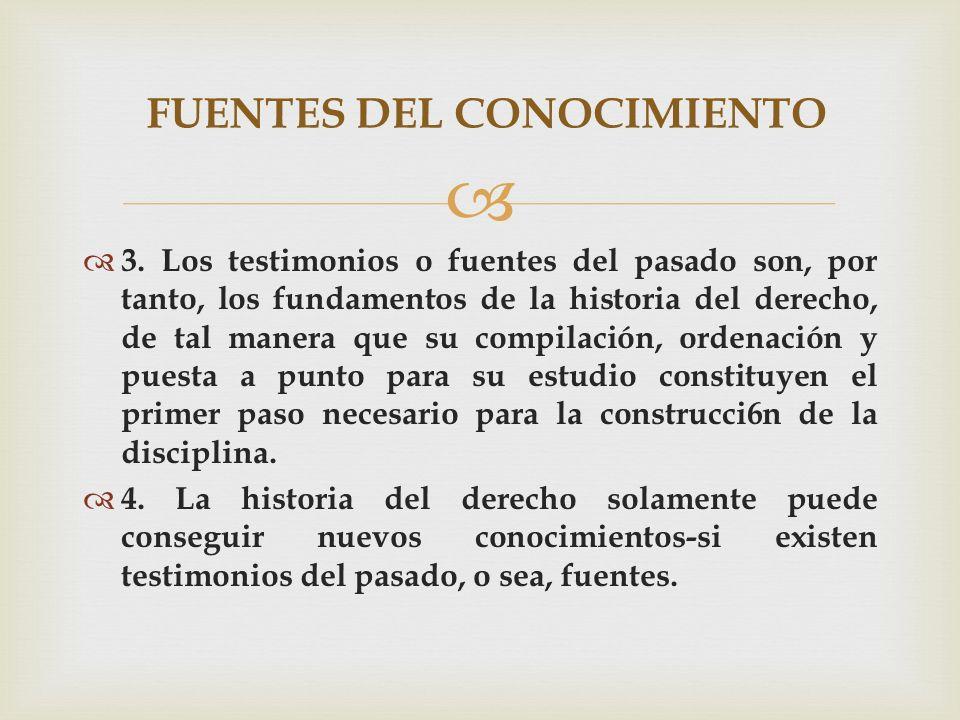 3. Los testimonios o fuentes del pasado son, por tanto, los fundamentos de la historia del derecho, de tal manera que su compilación, ordenación y pue