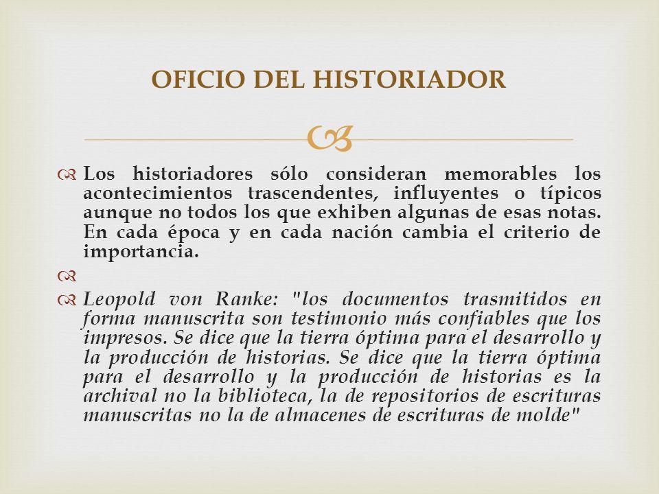Los historiadores sólo consideran memorables los acontecimientos trascendentes, influyentes o típicos aunque no todos los que exhiben algunas de esas