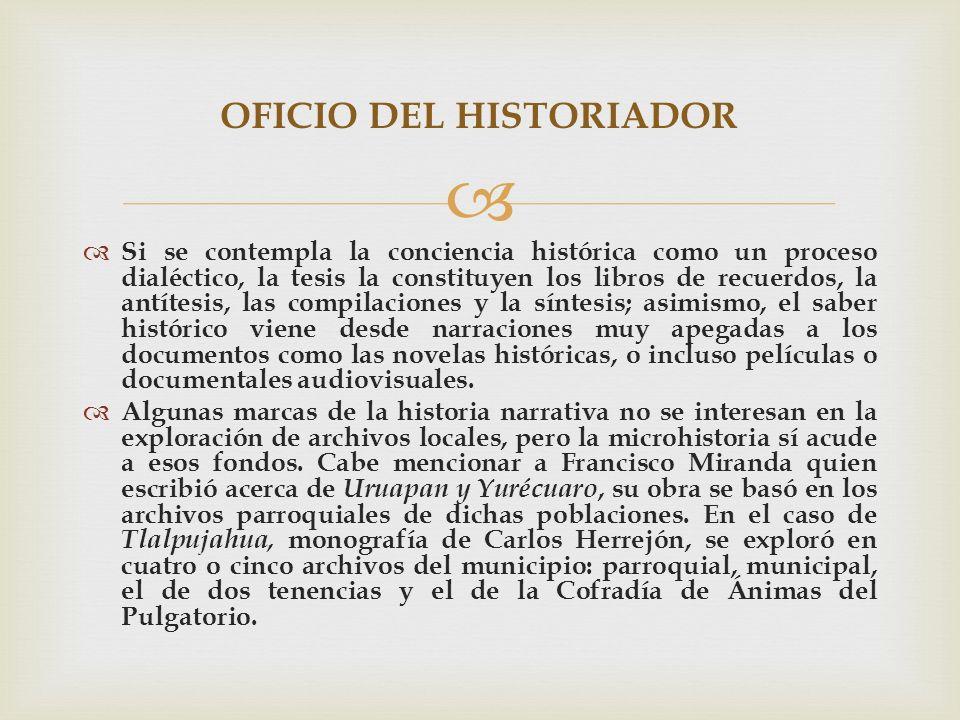 Si se contempla la conciencia histórica como un proceso dialéctico, la tesis la constituyen los libros de recuerdos, la antítesis, las compilaciones y