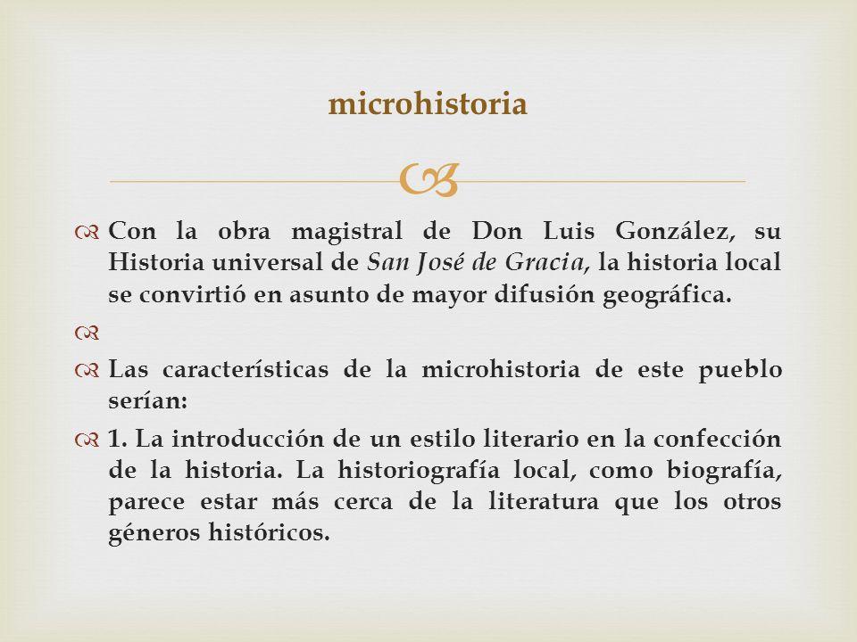 Con la obra magistral de Don Luis González, su Historia universal de San José de Gracia, la historia local se convirtió en asunto de mayor difusión ge