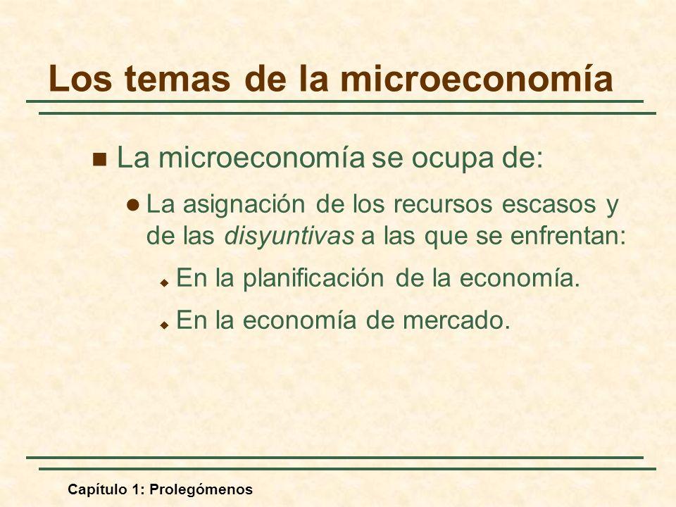 Capítulo 1: Prolegómenos La microeconomía se ocupa de: La asignación de los recursos escasos y de las disyuntivas a las que se enfrentan: En la planificación de la economía.