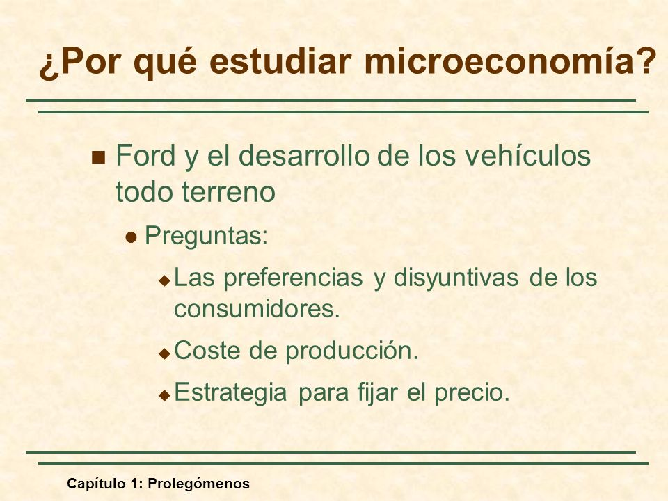 Capítulo 1: Prolegómenos Ford y el desarrollo de los vehículos todo terreno Preguntas: Las preferencias y disyuntivas de los consumidores.