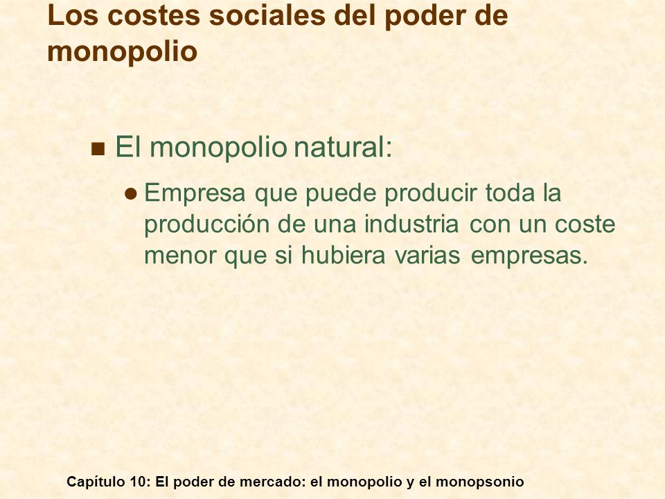 Capítulo 10: El poder de mercado: el monopolio y el monopsonio El monopolio natural: Empresa que puede producir toda la producción de una industria co