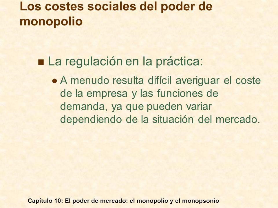 Capítulo 10: El poder de mercado: el monopolio y el monopsonio La regulación en la práctica: A menudo resulta difícil averiguar el coste de la empresa