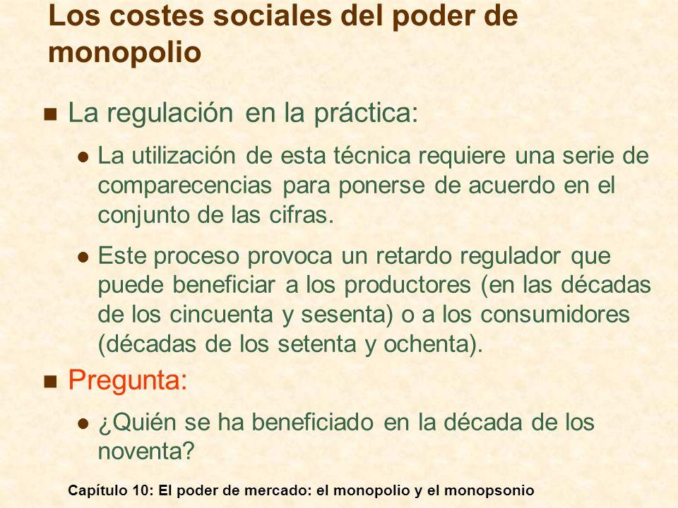 Capítulo 10: El poder de mercado: el monopolio y el monopsonio La regulación en la práctica: La utilización de esta técnica requiere una serie de comp