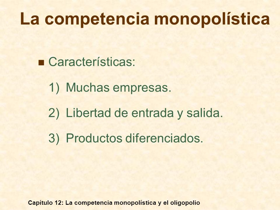Capítulo 12: La competencia monopolística y el oligopolio El equilibrio en un mercado oligopolístico En un mercado perfectamente competitivo, en el monopolio y la competencia competitiva, los productores no tienen por qué considerar las reacciones de las empresas competidoras a la hora de eligir el nivel de producción y fijan el precio.