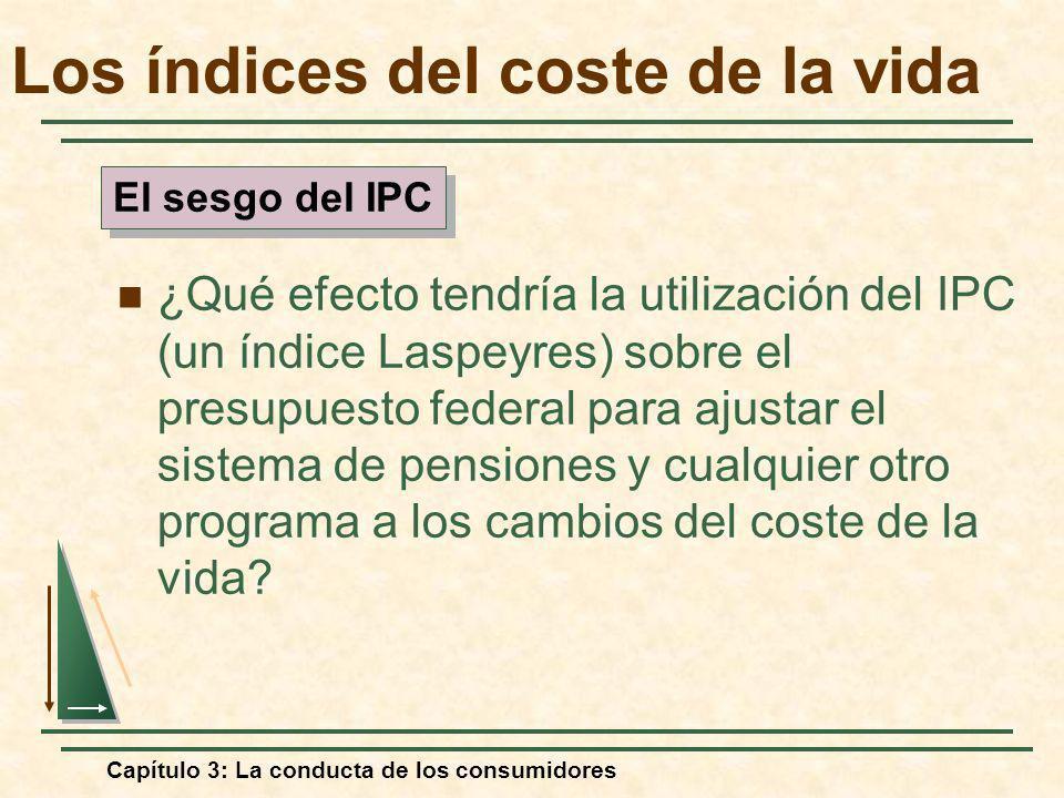 Capítulo 3: La conducta de los consumidores ¿Qué efecto tendría la utilización del IPC (un índice Laspeyres) sobre el presupuesto federal para ajustar