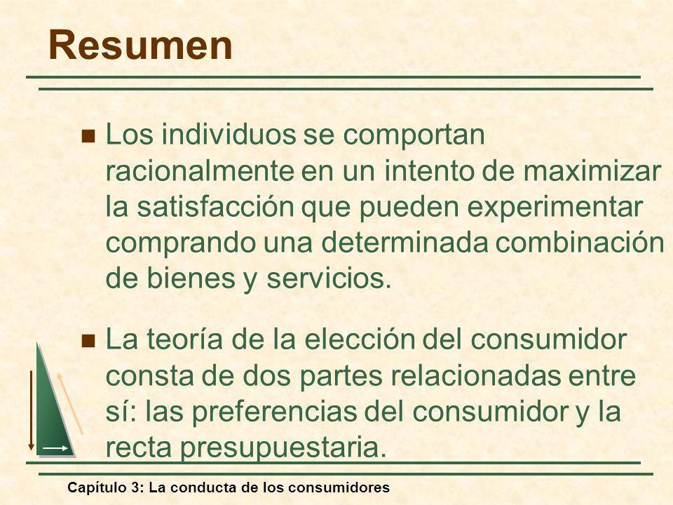 Capítulo 3: La conducta de los consumidores Resumen Los individuos se comportan racionalmente en un intento de maximizar la satisfacción que pueden ex