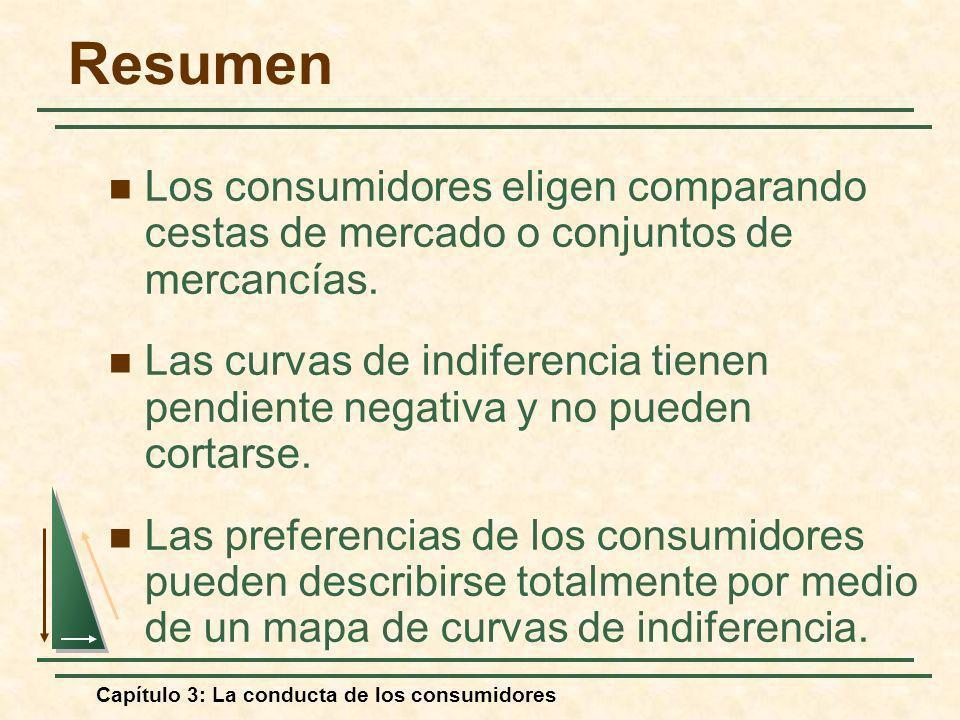 Capítulo 3: La conducta de los consumidores Los consumidores eligen comparando cestas de mercado o conjuntos de mercancías. Las curvas de indiferencia
