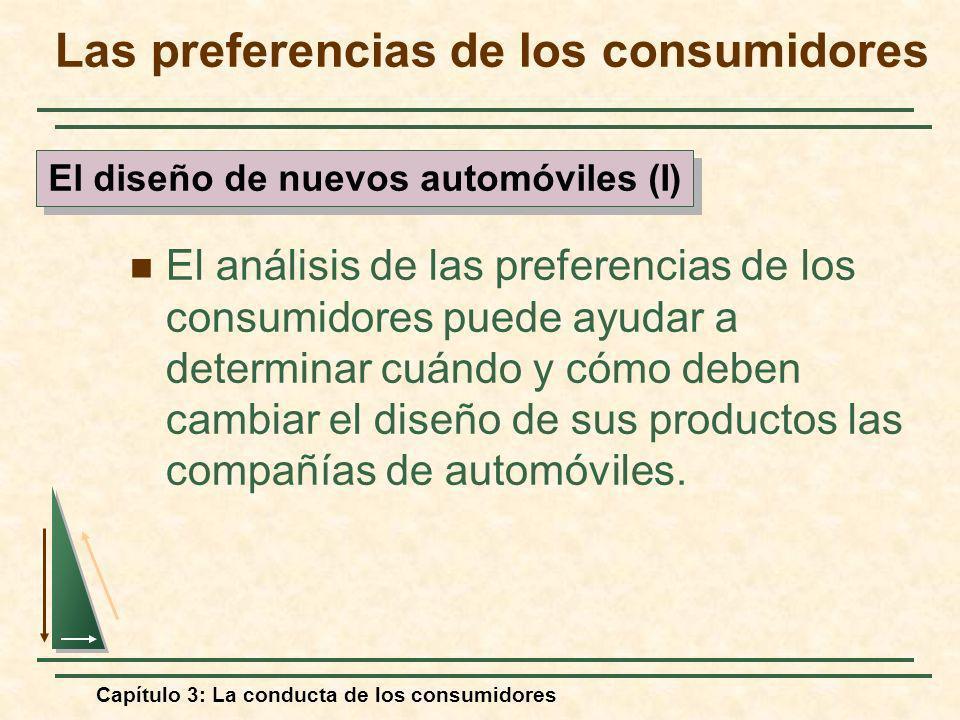 Capítulo 3: La conducta de los consumidores El análisis de las preferencias de los consumidores puede ayudar a determinar cuándo y cómo deben cambiar