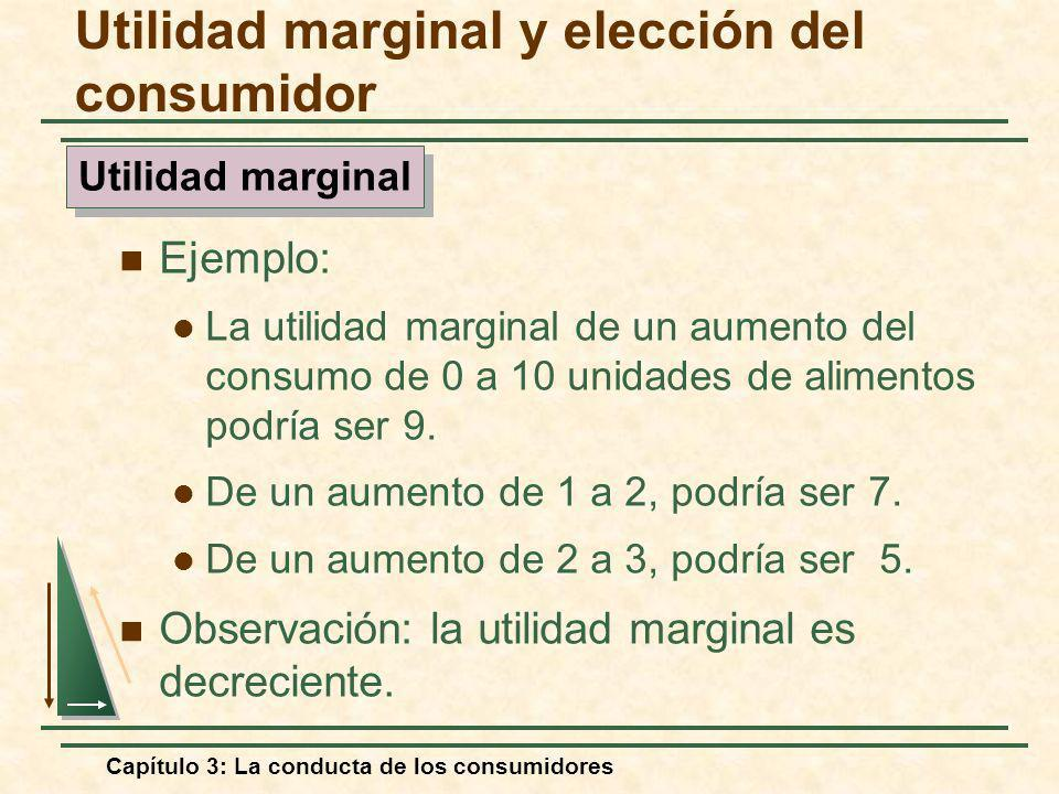Capítulo 3: La conducta de los consumidores Ejemplo: La utilidad marginal de un aumento del consumo de 0 a 10 unidades de alimentos podría ser 9. De u