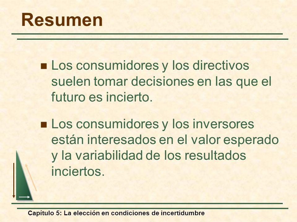 Capítulo 5: La elección en condiciones de incertidumbre Resumen Los consumidores y los directivos suelen tomar decisiones en las que el futuro es inci