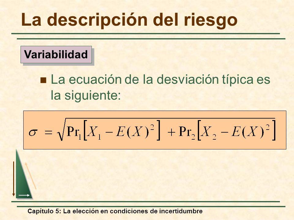 Capítulo 5: La elección en condiciones de incertidumbre La descripción del riesgo La ecuación de la desviación típica es la siguiente: Variabilidad