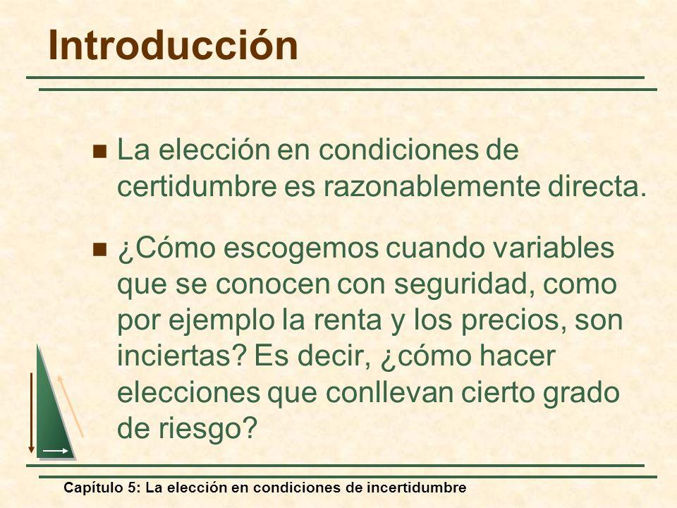 Capítulo 5: La elección en condiciones de incertidumbre Introducción La elección en condiciones de certidumbre es razonablemente directa. ¿Cómo escoge