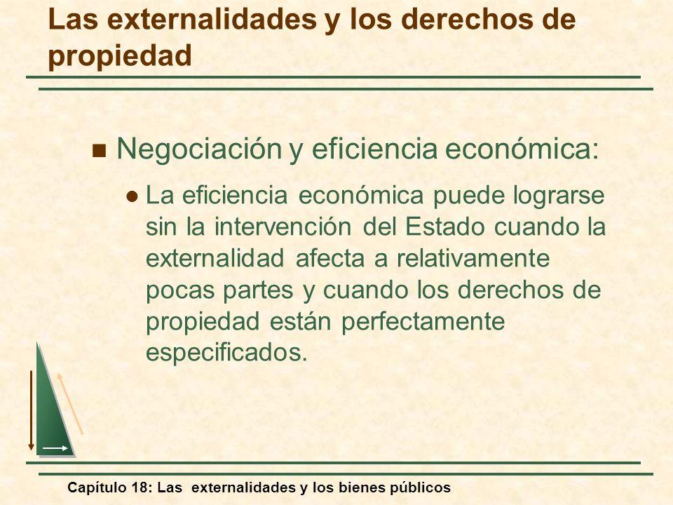 Capítulo 18: Las externalidades y los bienes públicos Negociación y eficiencia económica: La eficiencia económica puede lograrse sin la intervención d