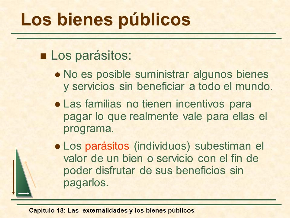 Capítulo 18: Las externalidades y los bienes públicos Los parásitos: No es posible suministrar algunos bienes y servicios sin beneficiar a todo el mun