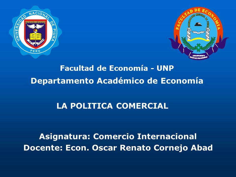 Facultad de Economía - UNP Departamento Académico de Economía Asignatura: Comercio Internacional Docente: Econ. Oscar Renato Cornejo Abad LA POLITICA