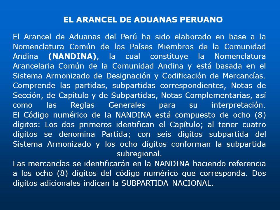 El Arancel de Aduanas del Perú ha sido elaborado en base a la Nomenclatura Común de los Países Miembros de la Comunidad Andina (NANDINA), la cual cons