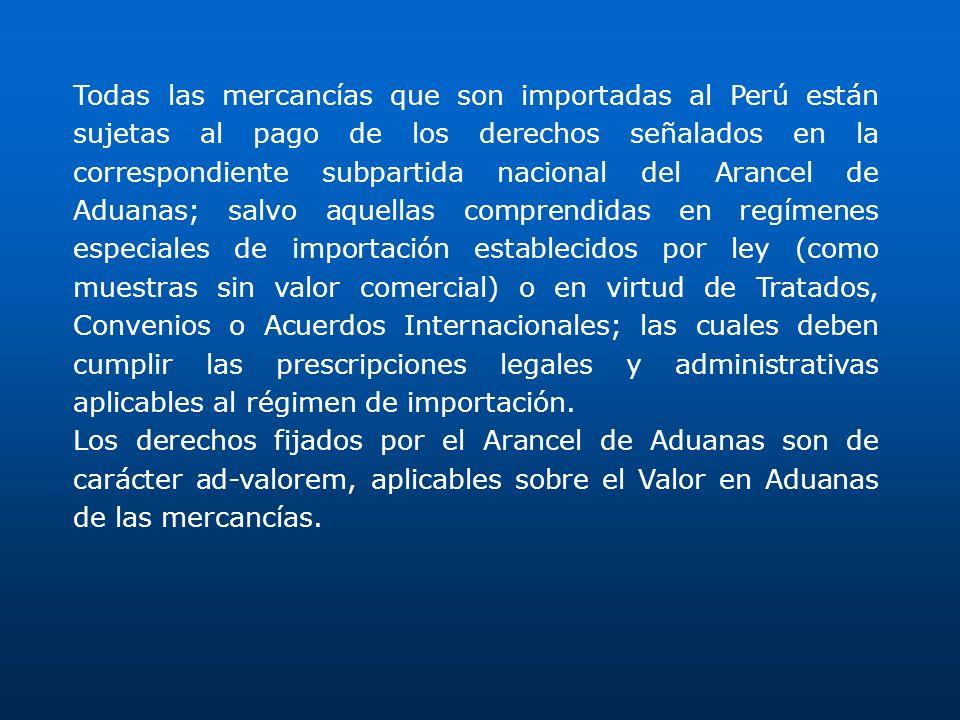 Todas las mercancías que son importadas al Perú están sujetas al pago de los derechos señalados en la correspondiente subpartida nacional del Arancel