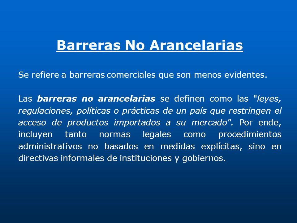 Barreras No Arancelarias Se refiere a barreras comerciales que son menos evidentes. Las barreras no arancelarias se definen como las