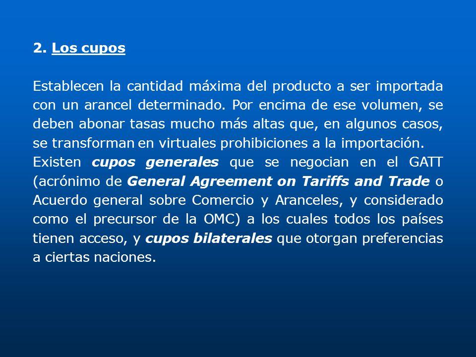 2. Los cupos Establecen la cantidad máxima del producto a ser importada con un arancel determinado. Por encima de ese volumen, se deben abonar tasas m