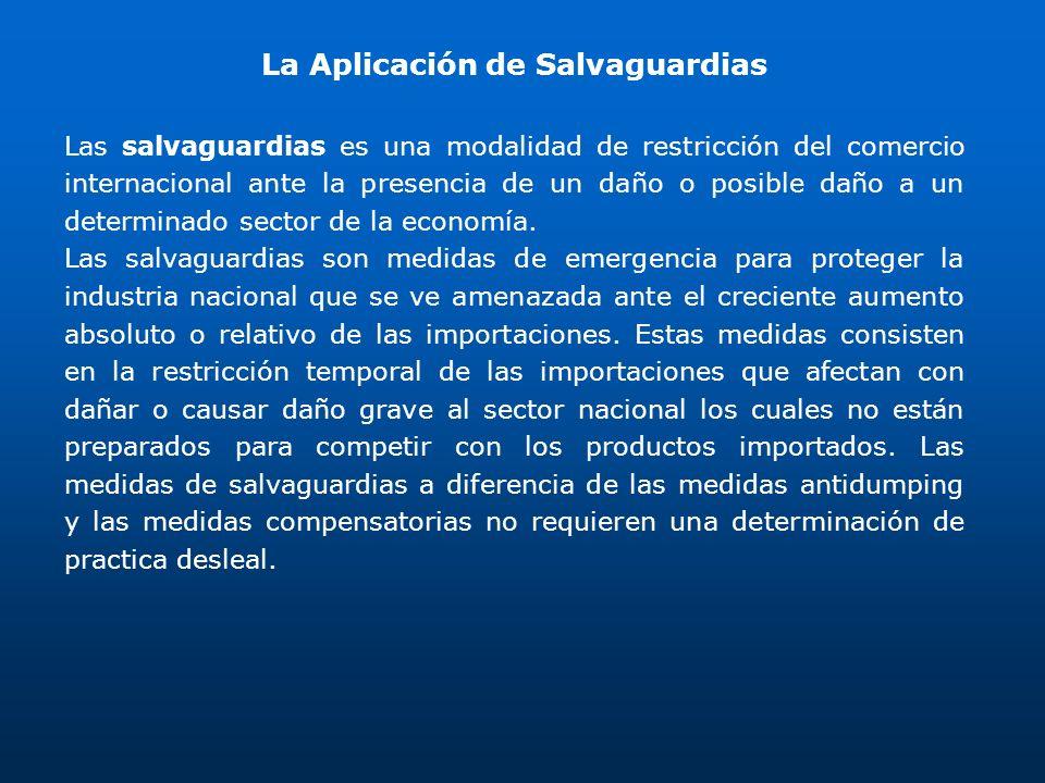 La Aplicación de Salvaguardias Las salvaguardias es una modalidad de restricción del comercio internacional ante la presencia de un daño o posible dañ