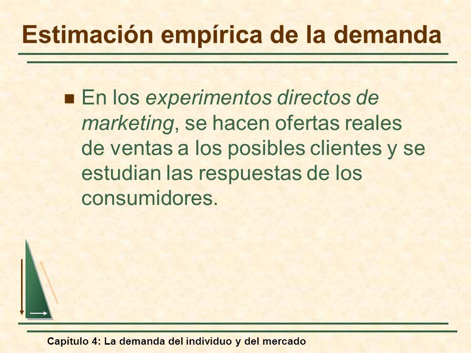 Capítulo 4: La demanda del individuo y del mercado En los experimentos directos de marketing, se hacen ofertas reales de ventas a los posibles cliente