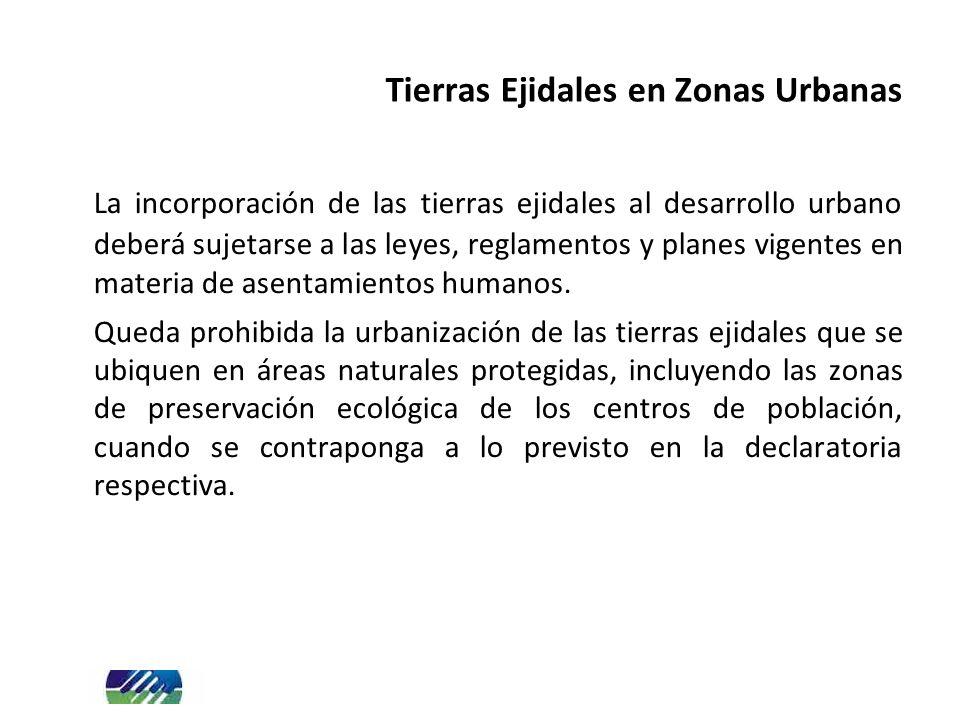La incorporación de las tierras ejidales al desarrollo urbano deberá sujetarse a las leyes, reglamentos y planes vigentes en materia de asentamientos humanos.