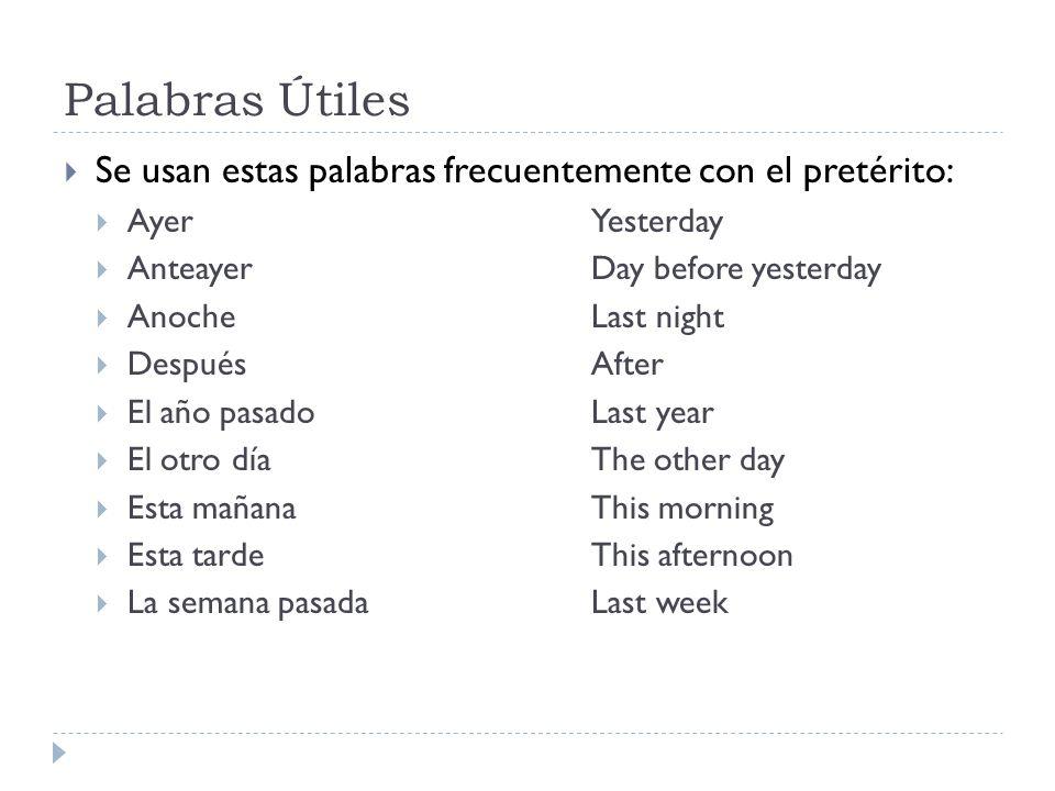 Palabras Útiles Se usan estas palabras frecuentemente con el pretérito: AyerYesterday AnteayerDay before yesterday AnocheLast night DespuésAfter El añ