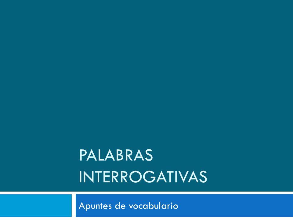 PALABRAS INTERROGATIVAS Apuntes de vocabulario