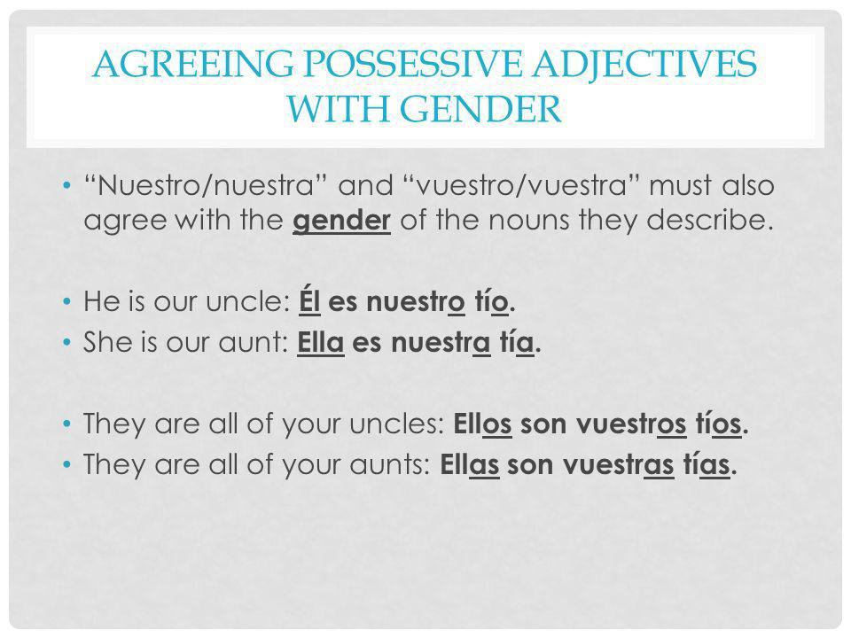 AGREEING POSSESSIVE ADJECTIVES WITH GENDER Nuestro/nuestra and vuestro/vuestra must also agree with the gender of the nouns they describe. He is our u