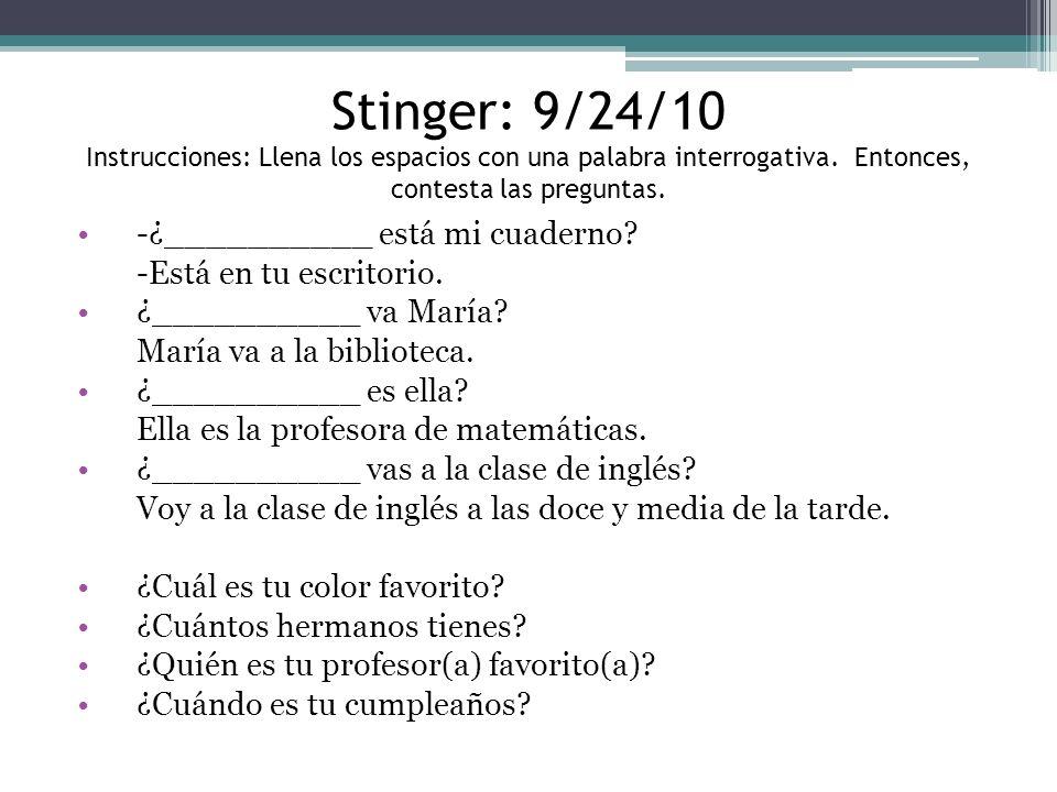 Stinger: 9/24/10 Instrucciones: Llena los espacios con una palabra interrogativa.