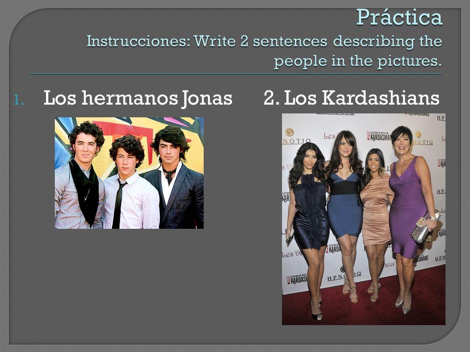 1. Los hermanos Jonas 2. Los Kardashians